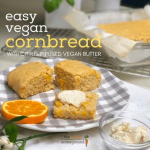 easy vegan cornbread and citrus infused vegan butter